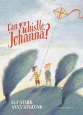 Can You Whistle, Johanna? av Ulf Stark (Innbundet)