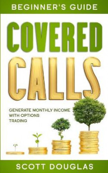 Covered Calls Beginner's Guide av Scott Douglas (Heftet)