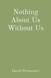 Nothing About Us Without Us av David Perlmutter (Heftet)