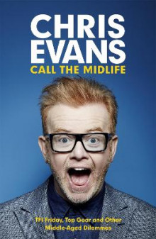Call the Midlife: TFI Friday, Top Gear and Other Middle-Aged Dilemmas av Chris Evans (Heftet)