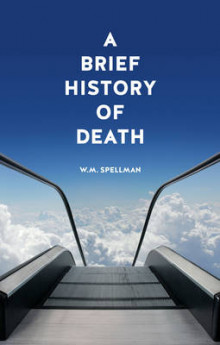 A Brief History of Death av W. M. Spellman (Heftet)