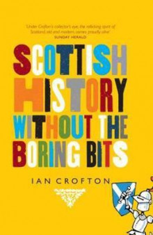 Scottish history without the boring bits - a chronicle of the curious, the av Ian Crofton (Innbundet)