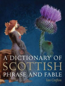 A Dictionary of Scottish Phrase and Fable av Ian Crofton (Heftet)