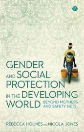Gender and Social Protection in the Developing World av Rebecca Holmes og Nicola Jones (Heftet)
