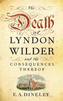 The Death of Lyndon Wilder and the Consequences Thereof av E. A. Dineley (Innbundet)