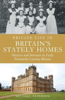 Private Life in Britain's Stately Homes av Michael Paterson (Heftet)