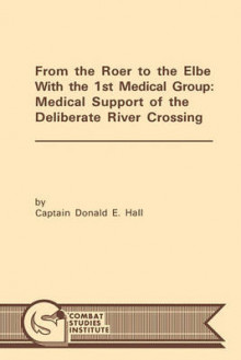 From the Roer to the Elbe with the 1st Medical Group av Donald E. Hall og Combat Studies Institute (Heftet)