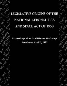 Legislative Origins of the National Aeronautics and Space Act of 1958 av John M. Logsdon og NASA History Division (Heftet)