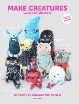 Omslag - Make Creatures with Felt Mistress: 12 Couture Characters to Sew