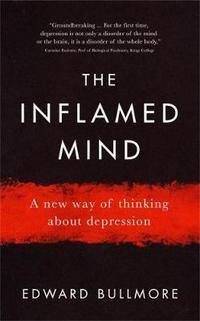 The Inflamed Mind av Edward Bullmore (Innbundet)