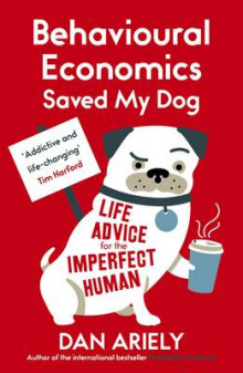 Behavioural Economics Saved My Dog av Dan Ariely (Heftet)