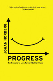 Progress - ten reasons to look forward to the future av Johan Norberg (Innbundet)