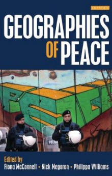 The Geographies of Peace av Fiona McConnell, Nick Megoran og Philippa Williams (Innbundet)