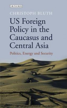 US foreign policy in the caucasus and Central Asia av Christoph Bluth (Innbundet)