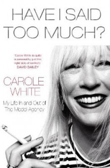 Have i said too much? - my life in and out of the model agency av Carole White (Innbundet)