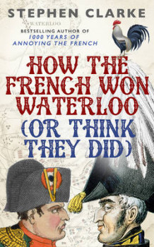 How the French Won Waterloo - or Think They Did av Stephen Clarke (Innbundet)