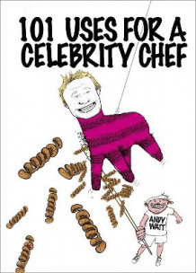 101 Uses for a Celebrity Chef av Andy Watt (Innbundet)