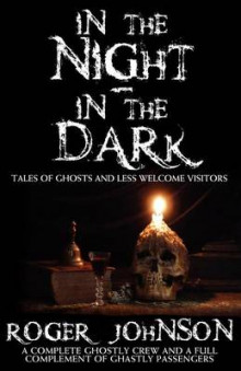 In the Night, in the Dark -Tales of Ghosts and Less Welcome Visitors av Roger Johnson (Heftet)