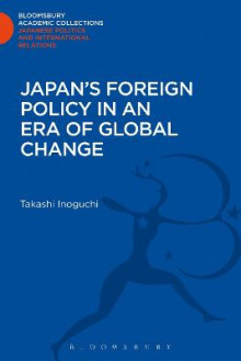 Japan's Foreign Policy in an Era of Global Change av Takashi Inoguchi (Innbundet)