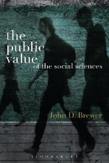 The Public Value of the Social Sciences av John D. Brewer (Innbundet)