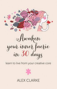 Awaken Your Inner Faerie in 30 Days av Alex Clarke (Heftet)