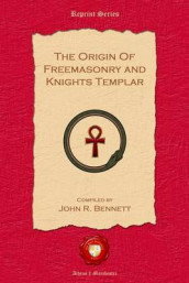 The Origin of Freemasonry and Knights Templar av John R. Bennett (Heftet)
