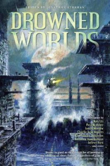Drowned Worlds av Kim Stanley Robinson, Charlie Jane Anders, Ken Liu, Paul McAuley, Kathleen Ann Goonan, Jeffery Ford, Lavie Tidhar og James Morrow (Heftet)