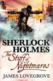 Sherlock Holmes, Stuff of Nightmares av James Lovegrove (Heftet)