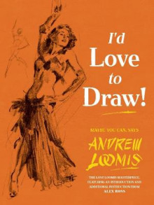 I'd Love to Draw av Andrew Loomis og Alex Ross (Innbundet)