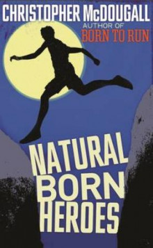 Natural born heroes av Christopher McDougall (Heftet)