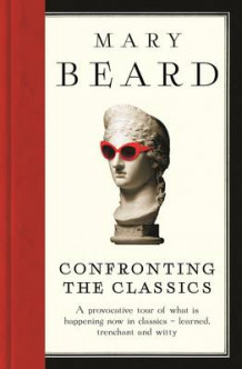 Confronting the Classics av Mary Beard (Innbundet)