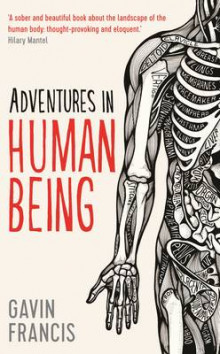 Adventures in Human Being av Gavin Francis (Innbundet)