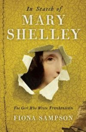 In Search of Mary Shelley: The Girl Who Wrote Frankenstein av Fiona Sampson (Heftet)