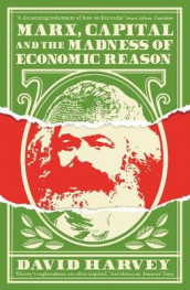 Marx, Capital and the Madness of Economic Reason av David Harvey (Heftet)