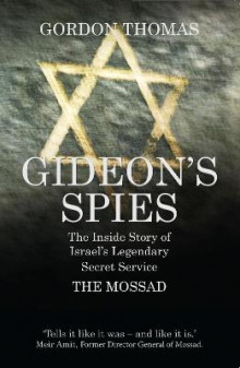 Gideon'S Spies: the Inside Story of Israel's Legendary Secret Service the Mossad av Gordon Thomas (Heftet)