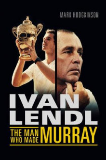 Ivan Lendl- The Man Who Made Murray av Mark Hodgkinson (Innbundet)