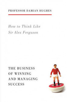 How to Think Like Sir Alex Ferguson av Damian Hughes (Heftet)