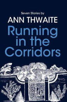 Running in the Corridors - Seven Stories by Ann Thwaite av Ann Thwaite (Innbundet)