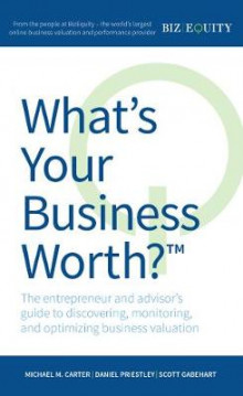 What's Your Business Worth? the Entrepreneur and Advisor's Guide to Discovering, Monitoring, and Optimizing Business Valuation av Michael M Carter, Daniel Priestley og Scott Gabehart (Heftet)