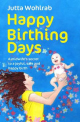 Omslag - Happy Birthing Days - A Midwife's Secret to a Joyful, Safe and Happy Birth
