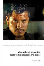 Dramatized Societies: Quality Television in Spain and Mexico av Paul Julian Smith (Innbundet)