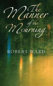The Manner of the Mourning av Robert Ward (Heftet)