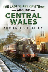 Omslag - The Last Years of Steam Around Central Wales