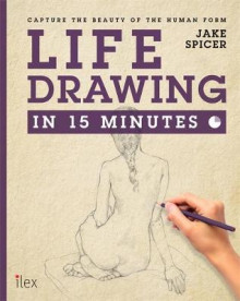 Life Drawing in 15 Minutes av Jake Spicer (Heftet)