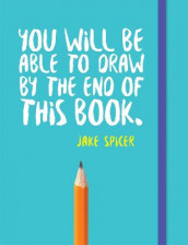 You Will be Able to Draw by the End of This Book av Jake Spicer (Heftet)