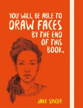 You will be able to draw faces by the end of this book av Jake Spicer (Heftet)