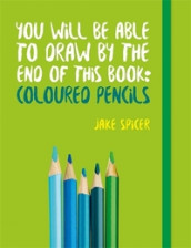 You Will be Able to Draw by the End of This Book: Coloured Pencils av Jake Spicer (Heftet)