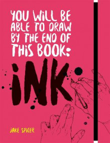 You Will Be Able to Draw by the End of this Book: Ink av Jake Spicer (Heftet)