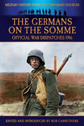 The Germans On the Somme - Official War Dispatches 1916 av Philip Gibbs (Heftet)