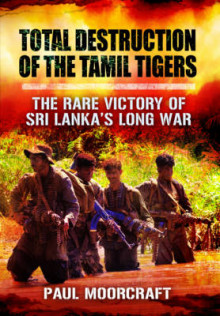 Total Destruction of the Tamil Tigers av Paul L. Moorcraft (Heftet)